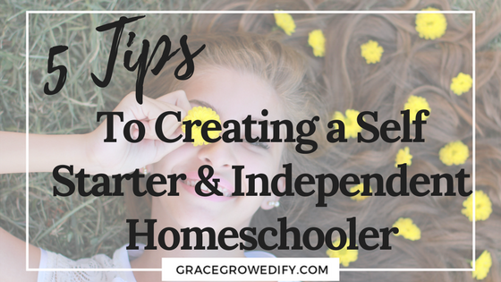 5 Tips to creating a self starter and independent homeschooler