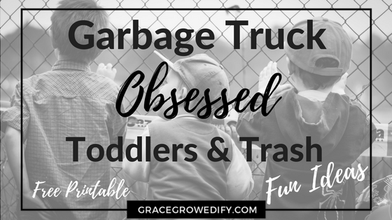 Garbage Truck Obsessed Toddlers & Trash