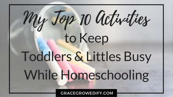 My Top 10 Activities to keep toddlers & littles busy while homeschooling