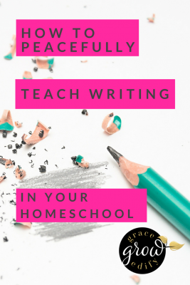 How to Peacefully Teach Writing In Your Homeschool