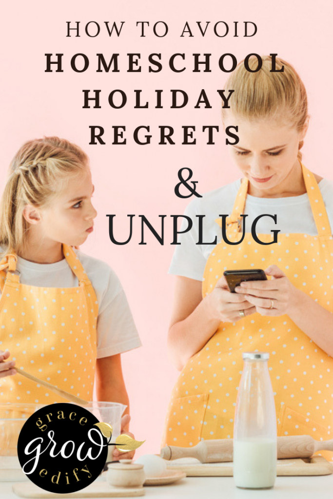 How to Avoid Homeschool Holiday Regrets and Unplug